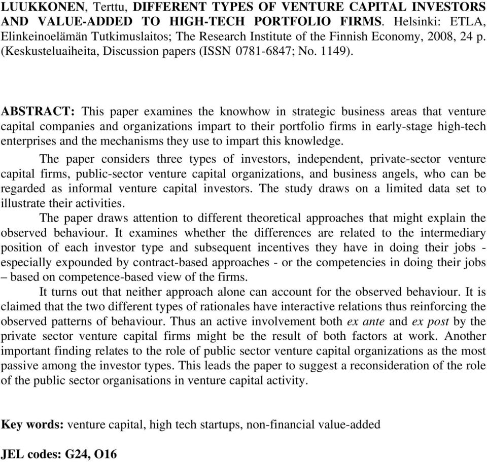 ABSTRACT: This paper examines the knowhow in strategic business areas that venture capital companies and organizations impart to their portfolio firms in early-stage high-tech enterprises and the