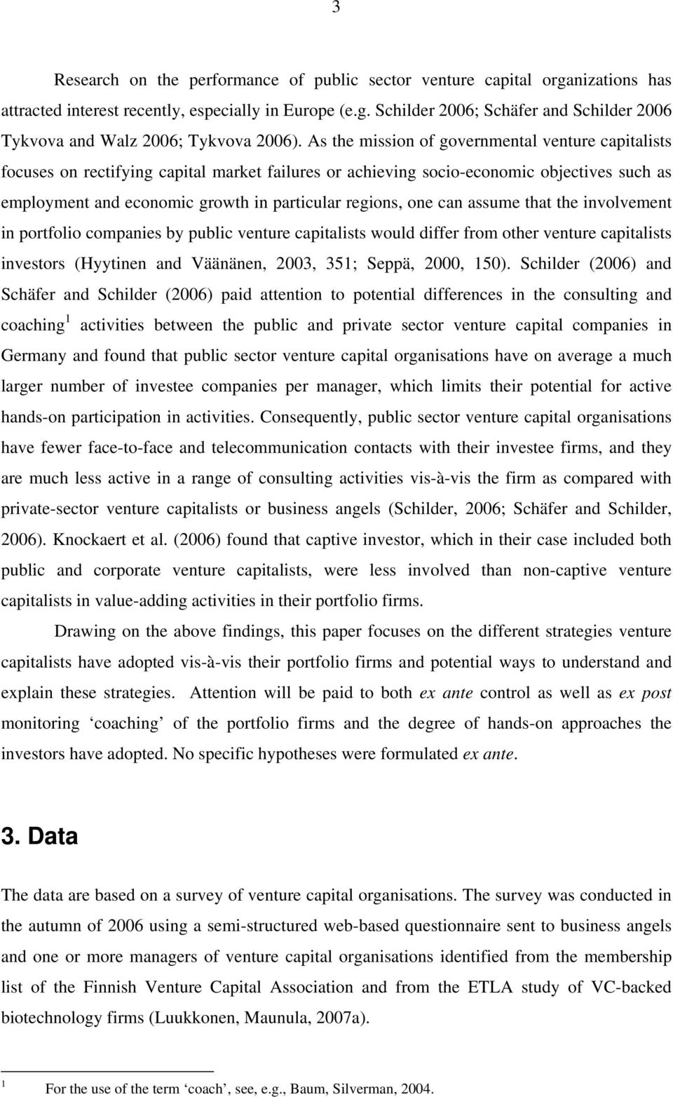 one can assume that the involvement in portfolio companies by public venture capitalists would differ from other venture capitalists investors (Hyytinen and Väänänen, 2003, 351; Seppä, 2000, 150).