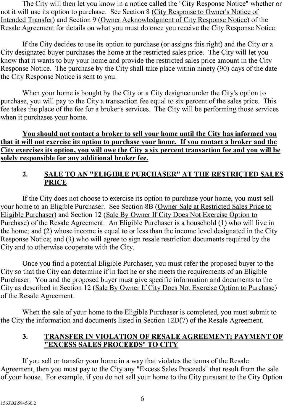 receive the City Response Notice. If the City decides to use its option to purchase (or assigns this right) and the City or a City designated buyer purchases the home at the restricted sales price.