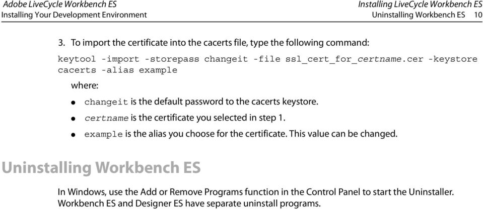 cer -keystore cacerts -alias example where: changeit is the default password to the cacerts keystore. certname is the certificate you selected in step 1.