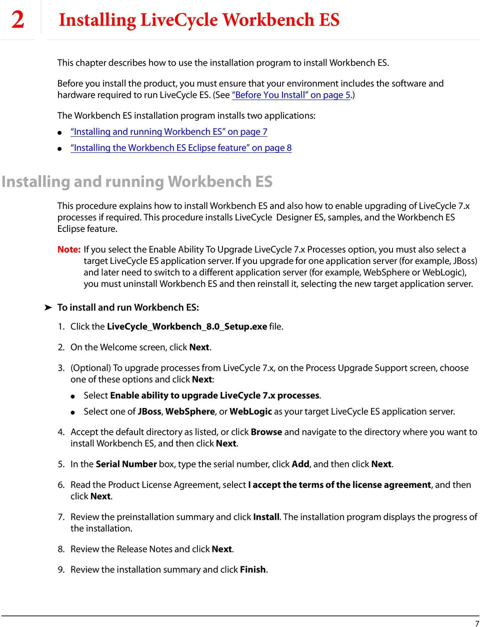 ) The Workbench ES installation program installs two applications: Installing and running Workbench ES on page 7 Installing the Workbench ES Eclipse feature on page 8 Installing and running Workbench