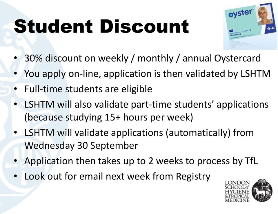 applications (because studying 15+ hours per week) LSHTM will validate applications (automatically) from