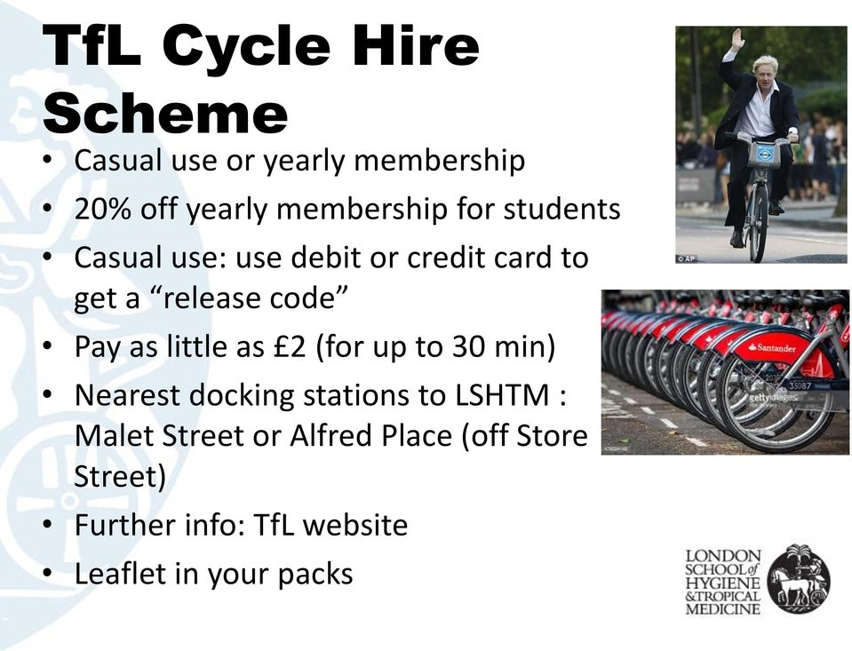 little as 2 (for up to 30 min) Nearest docking stations to LSHTM : Malet Street