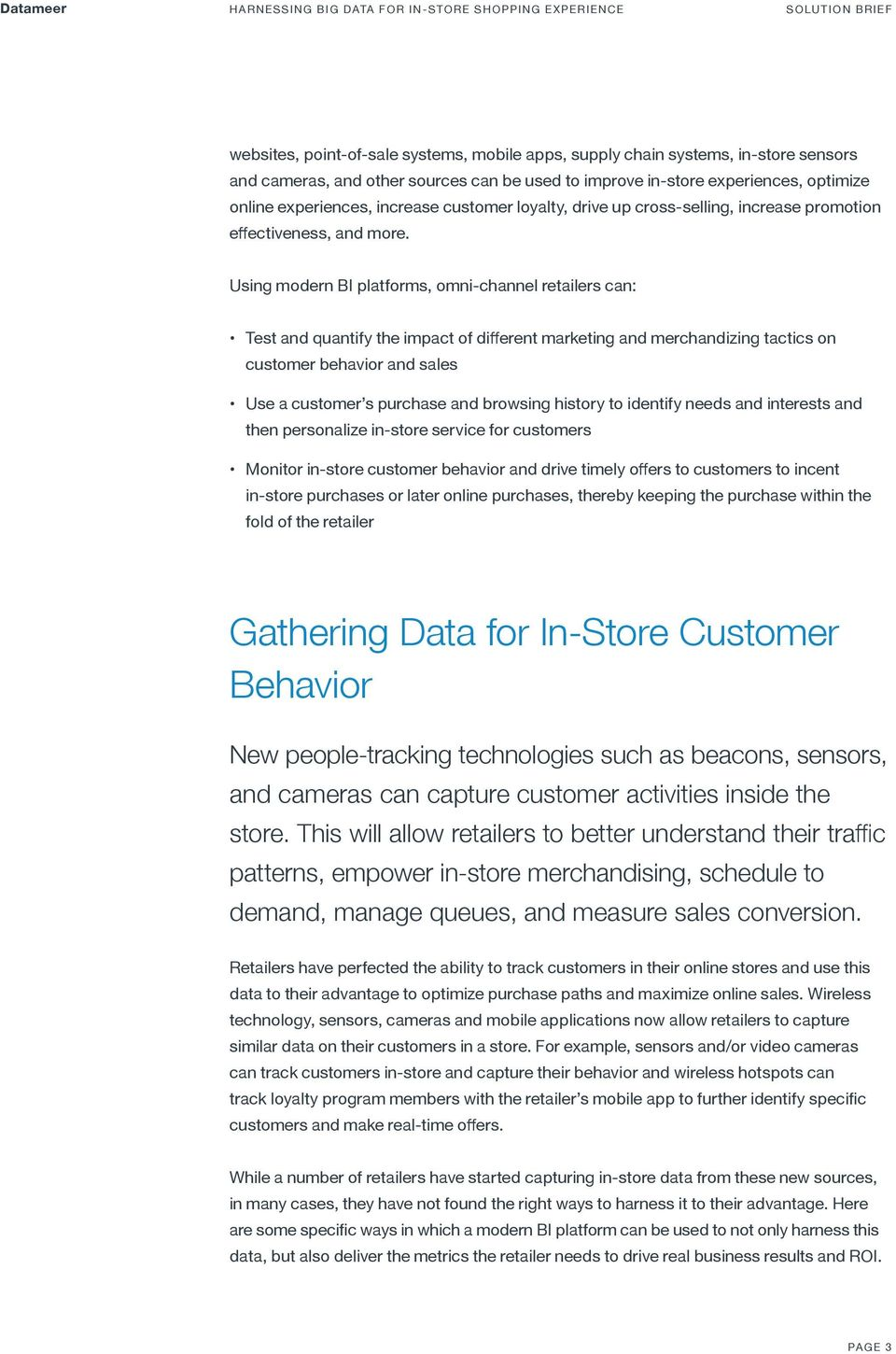 Using modern BI platforms, omni-channel retailers can: Test and quantify the impact of different marketing and merchandizing tactics on customer behavior and sales Use a customer s purchase and