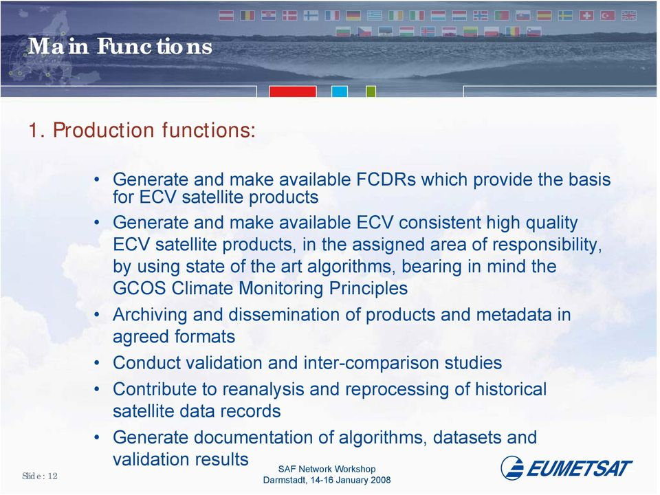 consistent high quality ECV satellite products, in the assigned area of responsibility, by using state of the art algorithms, bearing in mind the GCOS