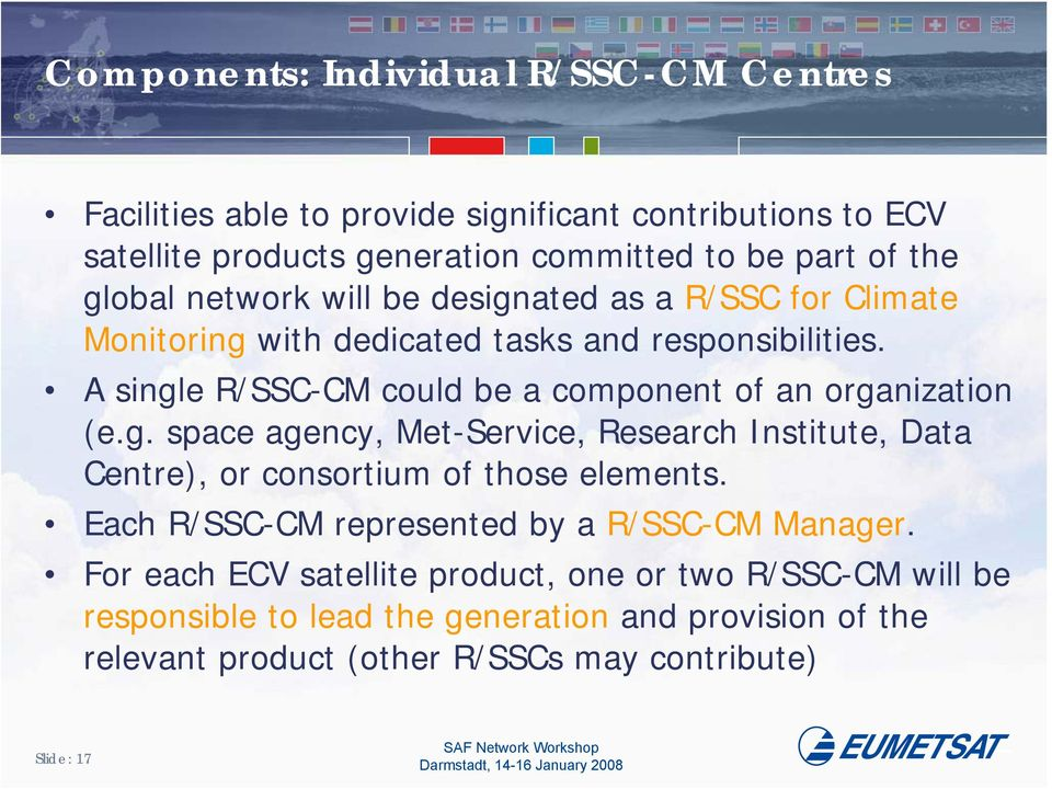 A single R/SSC-CM could be a component of an organization (e.g. space agency, Met-Service, Research Institute, Data Centre), or consortium of those elements.
