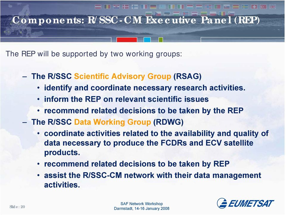 inform the REP on relevant scientific issues recommend related decisions to be taken by the REP The R/SSC Data Working Group (RDWG) coordinate