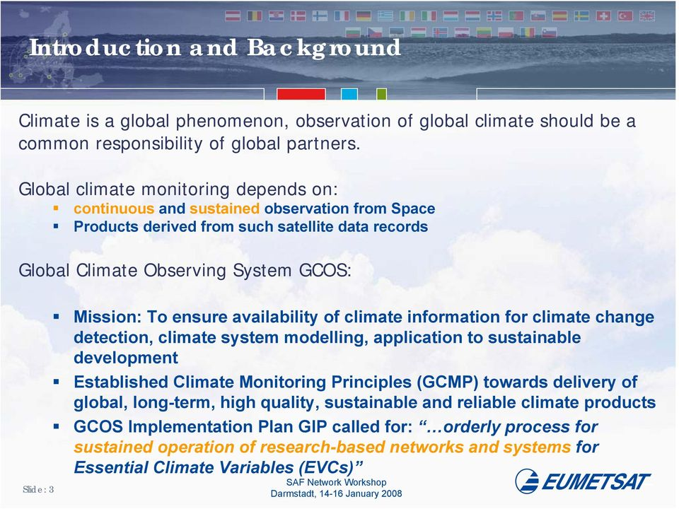 ensure availability of climate information for climate change detection, climate system modelling, application to sustainable development Established Climate Monitoring Principles (GCMP) towards