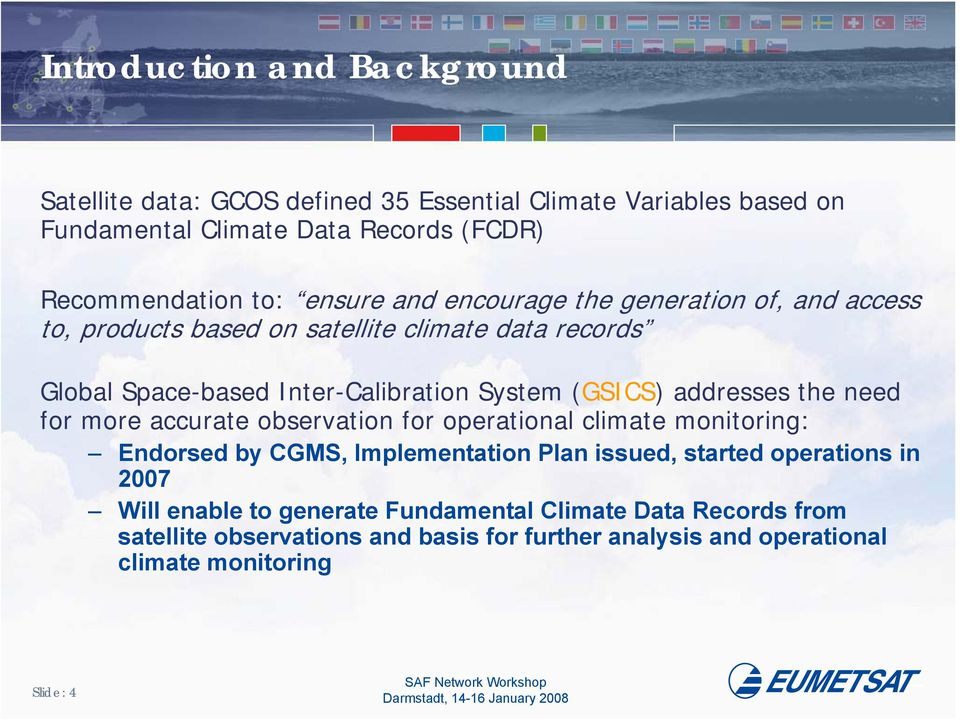 addresses the need for more accurate observation for operational climate monitoring: Endorsed by CGMS, Implementation Plan issued, started operations in 2007