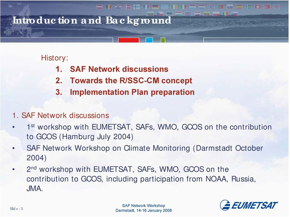 SAF Network discussions 1 st workshop with EUMETSAT, SAFs, WMO, GCOS on the contribution to GCOS (Hamburg