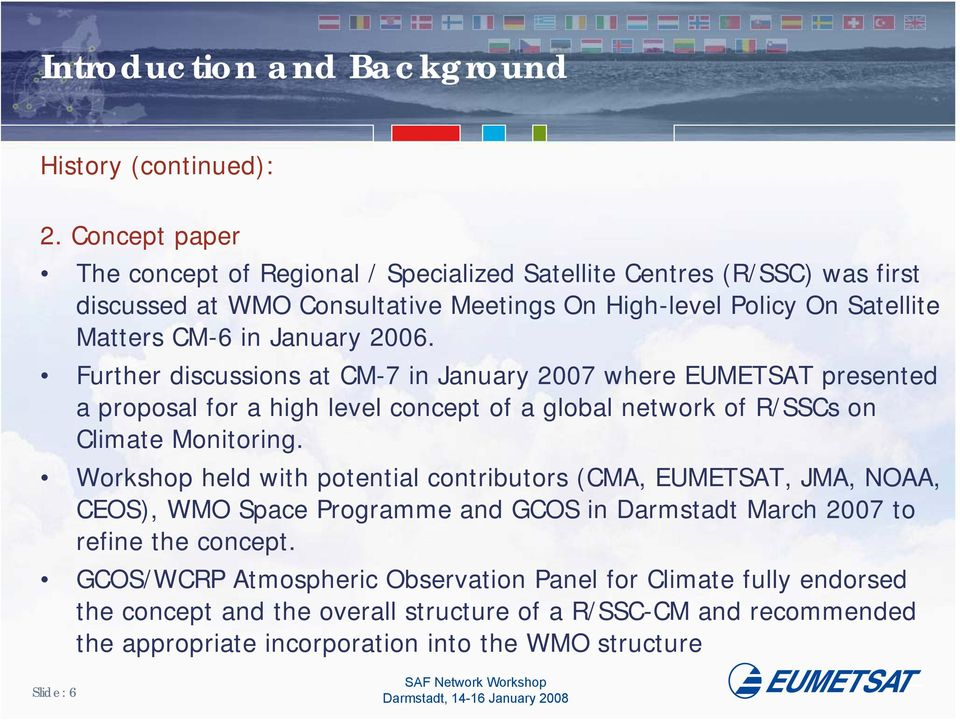 2006. Further discussions at CM-7 in January 2007 where EUMETSAT presented a proposal for a high level concept of a global network of R/SSCs on Climate Monitoring.