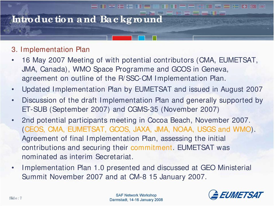 Updated Implementation Plan by EUMETSAT and issued in August 2007 Discussion of the draft Implementation Plan and generally supported by ET-SUB (September 2007) and CGMS-35 (November 2007) 2nd