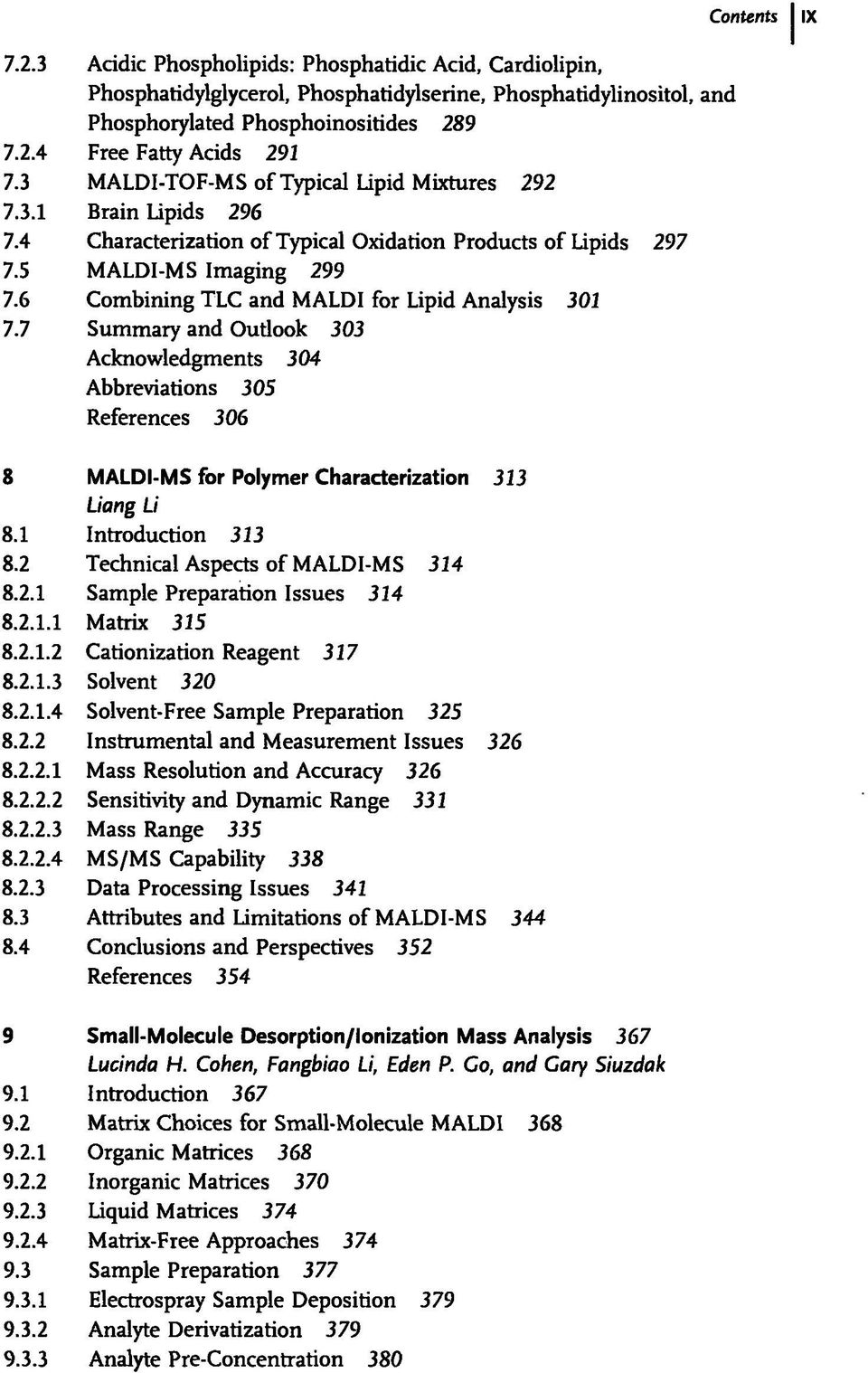 6 Combining TLC and MALDI for Lipid Analysis 301 7.7 Summary and Outlook 303 Acknowledgments 304 Abbreviations 305 References 306 Contents IX 8 MALDI-MS for Polymer Characterization 313 Liang Li 8.