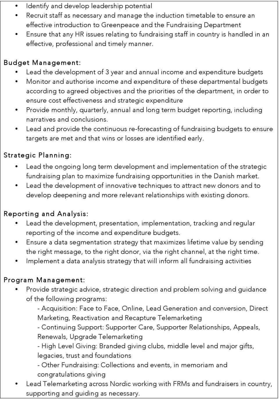 Budget Management: Lead the development of 3 year and annual income and expenditure budgets Monitor and authorise income and expenditure of these departmental budgets according to agreed objectives