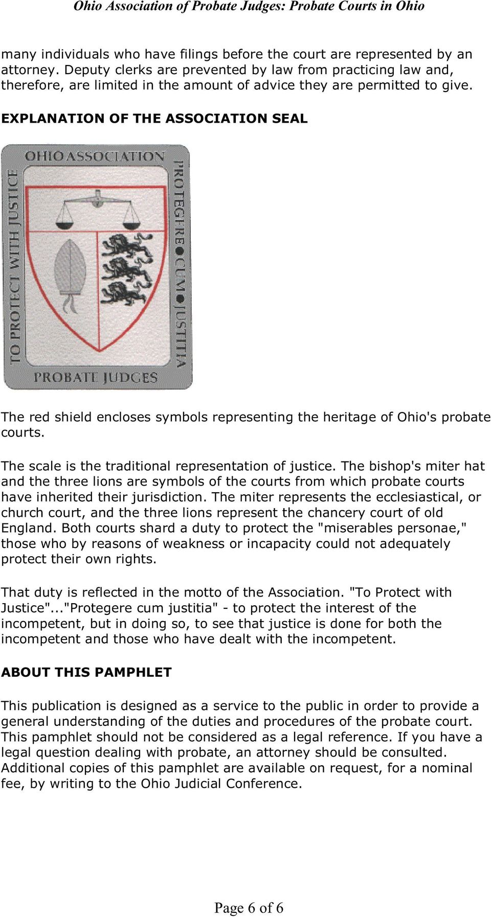 EXPLANATION OF THE ASSOCIATION SEAL The red shield encloses symbols representing the heritage of Ohio's probate courts. The scale is the traditional representation of justice.
