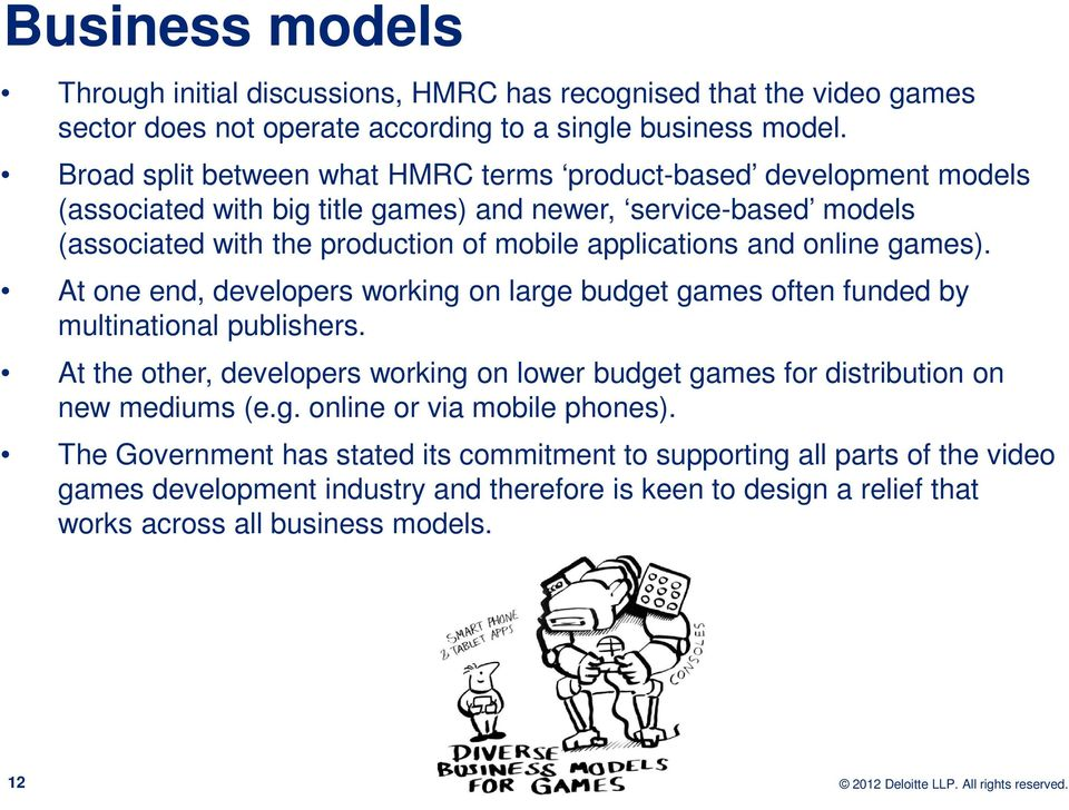 and online games). At one end, developers working on large budget games often funded by multinational publishers.