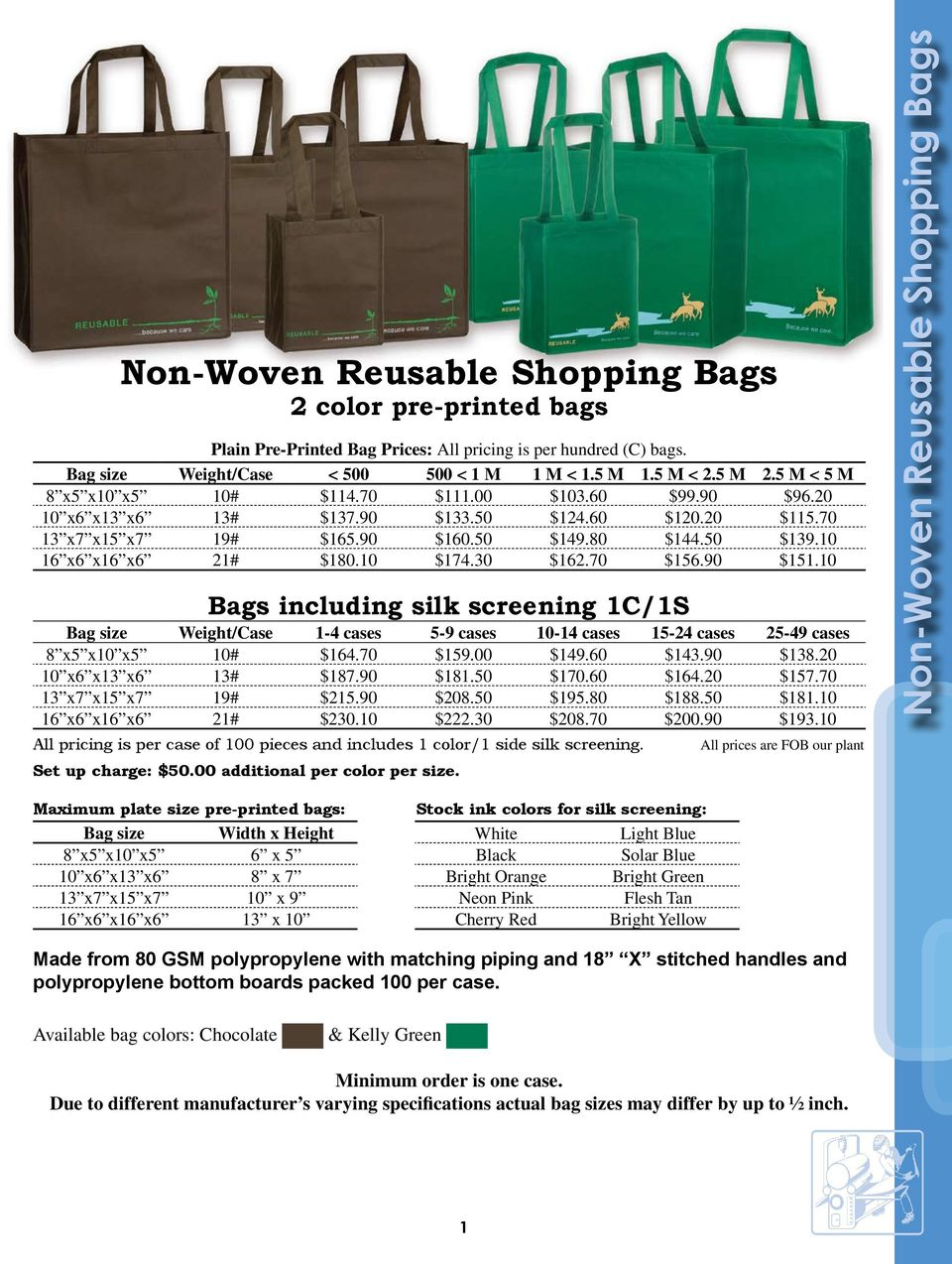 10 $174.30 $162.70 $156.90 $151.10 Bags including silk screening 1C/1S Bag size Weight/Case 1-4 cases 5-9 cases 10-14 cases 15-24 cases 25-49 cases 8 x5 x10 x5 10# $164.70 $159.00 $149.60 $143.