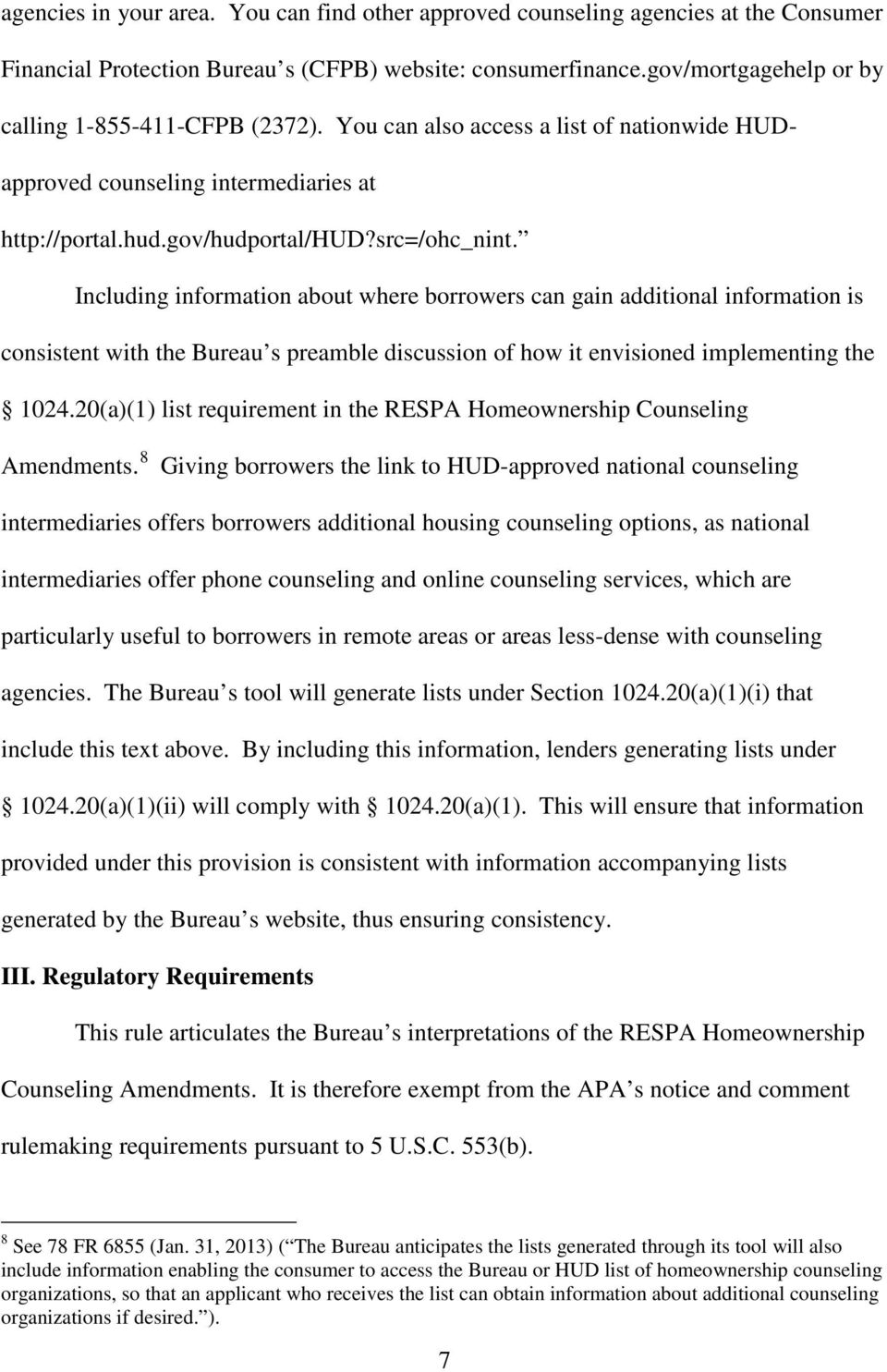 Including information about where borrowers can gain additional information is consistent with the Bureau s preamble discussion of how it envisioned implementing the 1024.