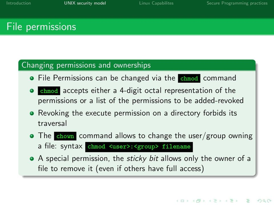 permission on a directory forbids its traversal The chown command allows to change the user/group owning a file: syntax chmod