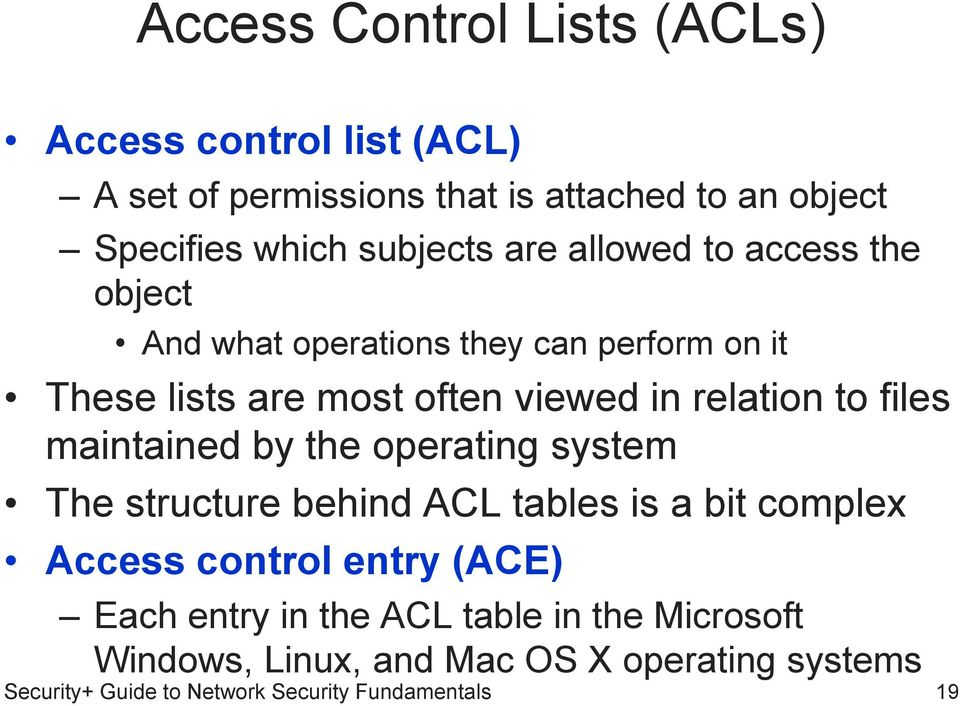 relation to files maintained by the operating system The structure behind ACL tables is a bit complex Access control entry (ACE)