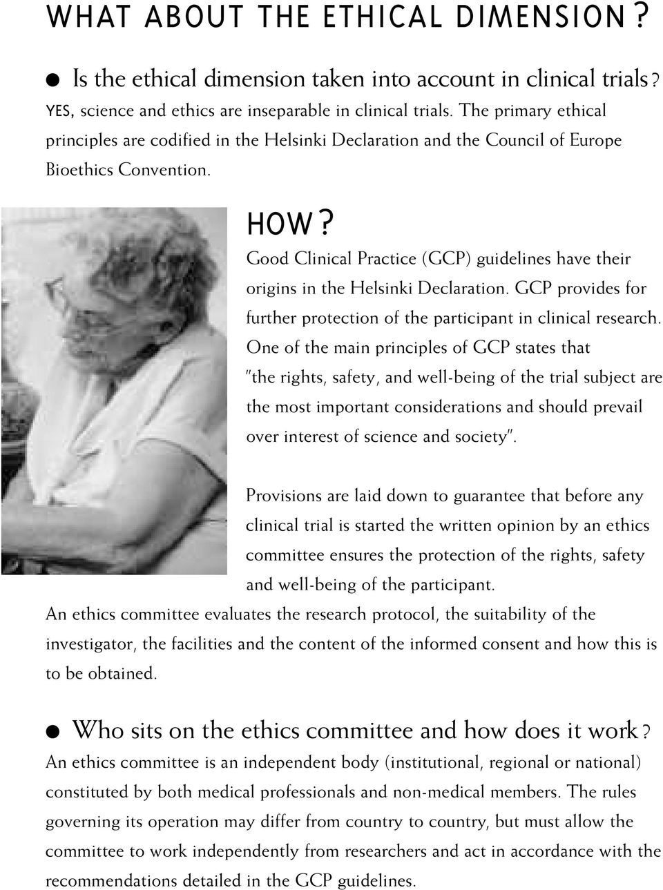 Good Clinical Practice (GCP) guidelines have their origins in the Helsinki Declaration. GCP provides for further protection of the participant in clinical research.