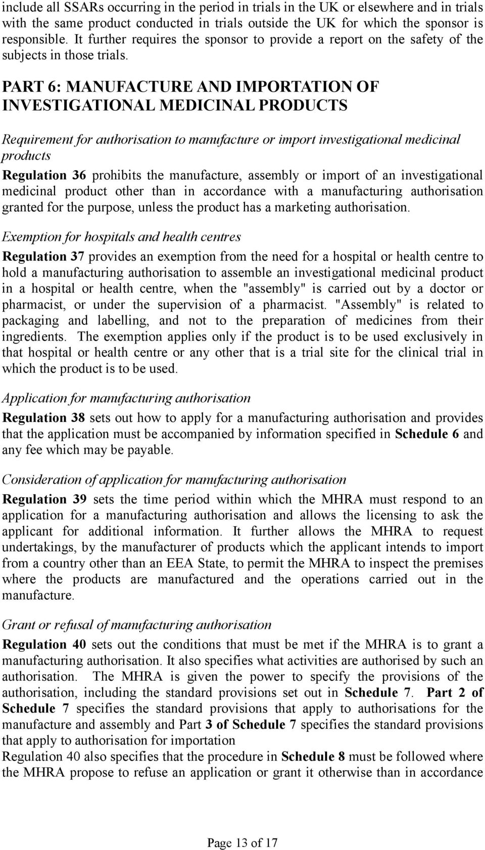PART 6: MANUFACTURE AND IMPORTATION OF INVESTIGATIONAL MEDICINAL PRODUCTS Requirement for authorisation to manufacture or import investigational medicinal products Regulation 36 prohibits the