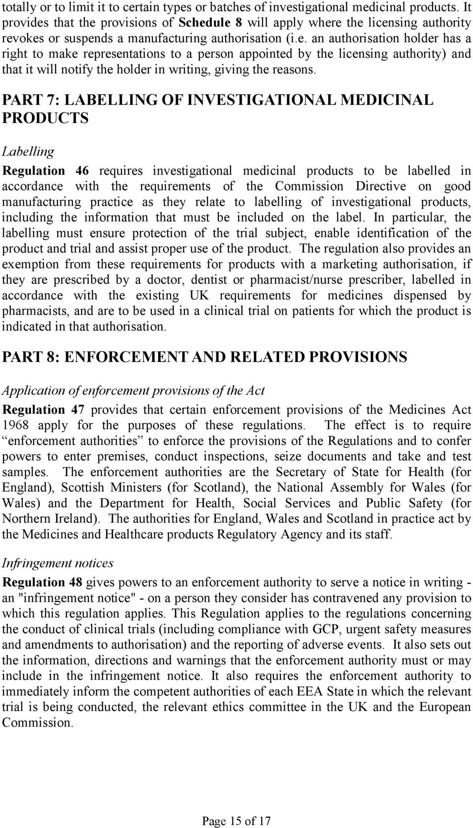 PART 7: LABELLING OF INVESTIGATIONAL MEDICINAL PRODUCTS Labelling Regulation 46 requires investigational medicinal products to be labelled in accordance with the requirements of the Commission