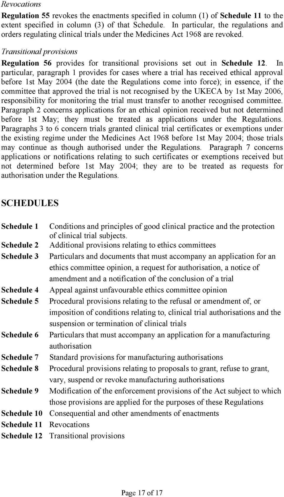 Transitional provisions Regulation 56 provides for transitional provisions set out in Schedule 12.