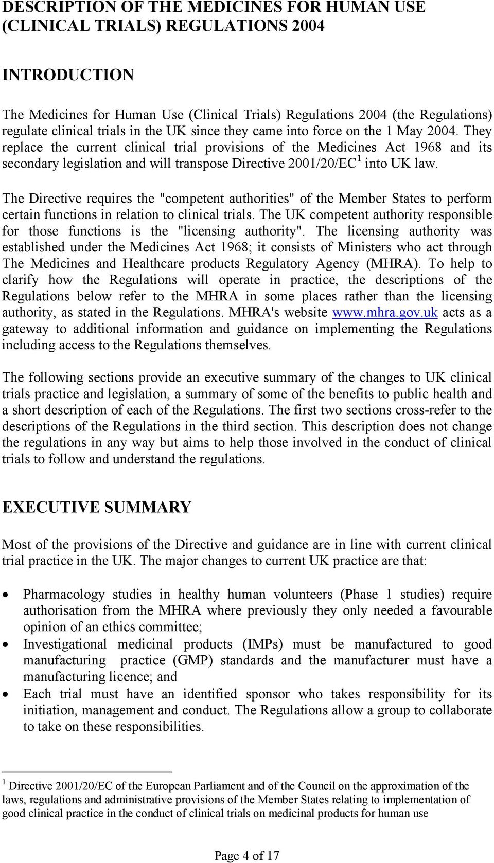 They replace the current clinical trial provisions of the Medicines Act 1968 and its secondary legislation and will transpose Directive 2001/20/EC 1 into UK law.
