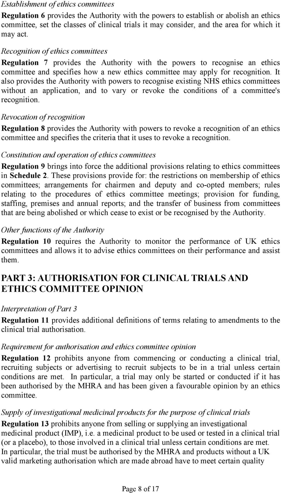 Recognition of ethics committees Regulation 7 provides the Authority with the powers to recognise an ethics committee and specifies how a new ethics committee may apply for recognition.