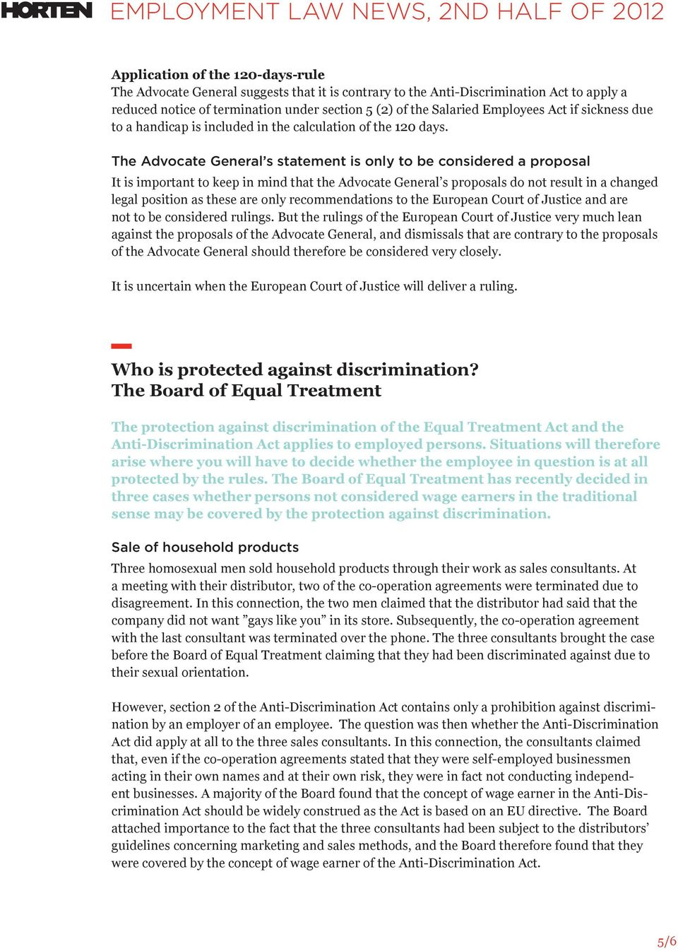 The Advocate General s statement is only to be considered a proposal It is important to keep in mind that the Advocate General s proposals do not result in a changed legal position as these are only