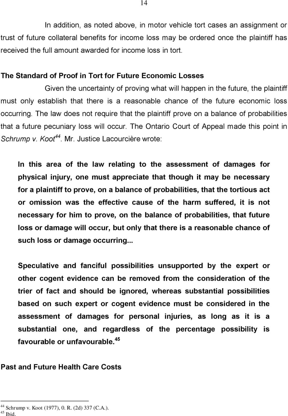 The Standard of Proof in Tort for Future Economic Losses Given the uncertainty of proving what will happen in the future, the plaintiff must only establish that there is a reasonable chance of the