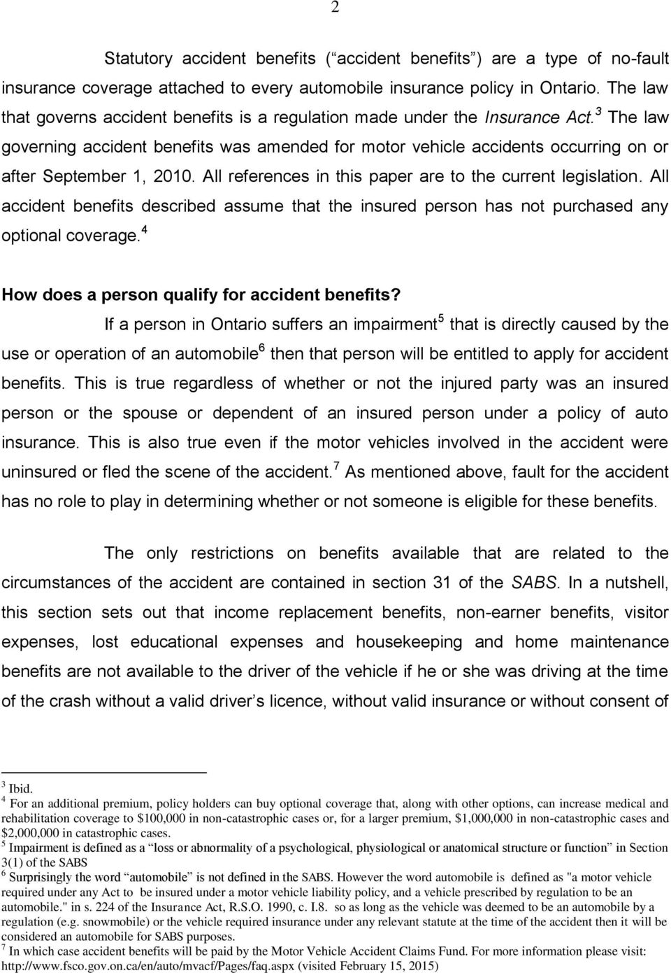 3 The law governing accident benefits was amended for motor vehicle accidents occurring on or after September 1, 2010. All references in this paper are to the current legislation.
