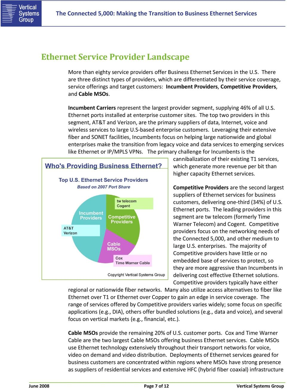 There are three distinct types of providers, which are differentiated by their service coverage, service offerings and target customers: Incumbent Providers, Competitive Providers, and Cable MSOs.