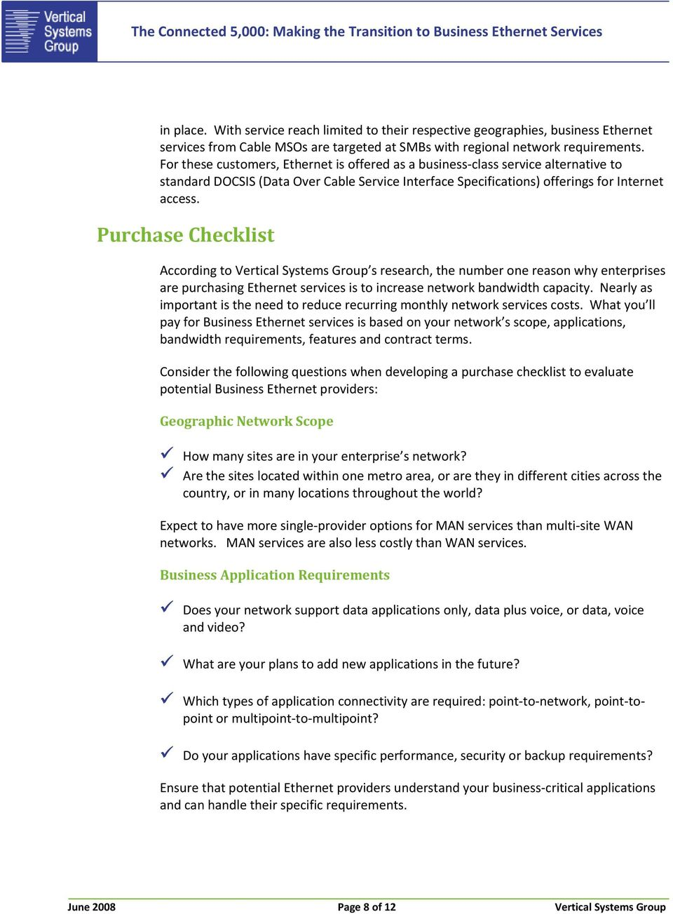 Purchase Checklist According to Vertical Systems Group s research, the number one reason why enterprises are purchasing Ethernet services is to increase network bandwidth capacity.