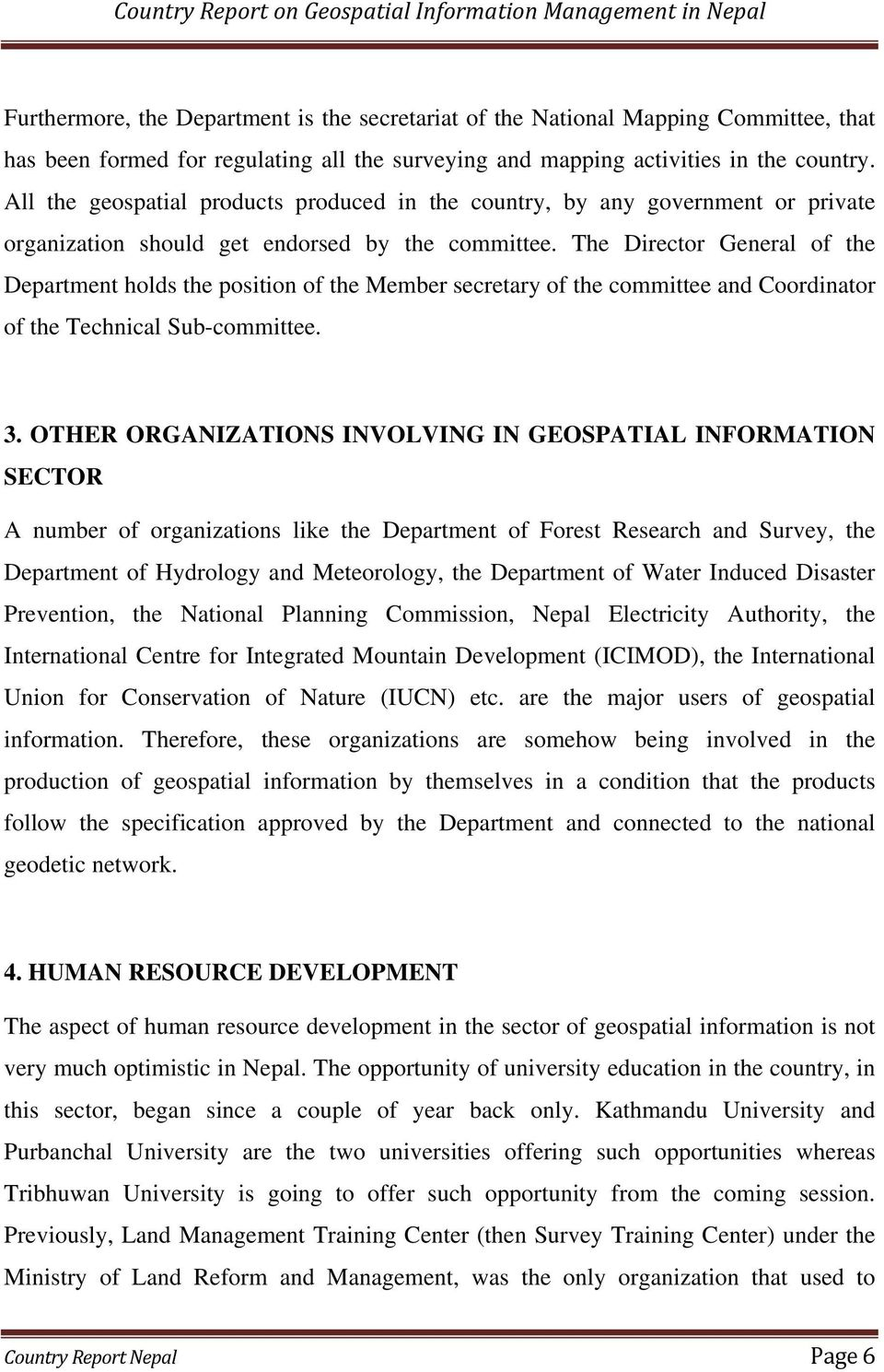 The Director General of the Department holds the position of the Member secretary of the committee and Coordinator of the Technical Sub-committee. 3.