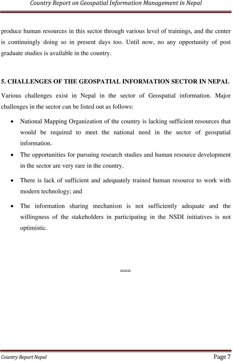 CHALLENGES OF THE GEOSPATIAL INFORMATION SECTOR IN NEPAL Various challenges exist in Nepal in the sector of Geospatial information.