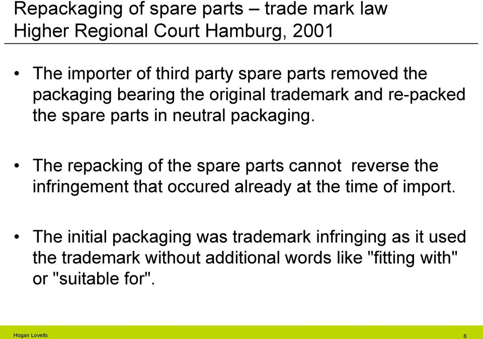 The repacking of the spare parts cannot reverse the infringement that occured already at the time of import.