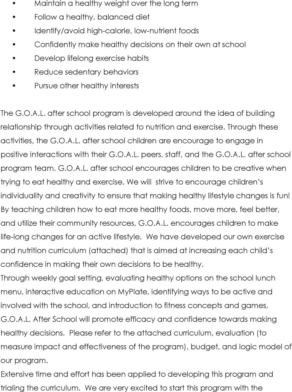 after school program is developed around the idea of building relationship through activities related to nutrition and exercise. Through these activities, the G.O.A.L.