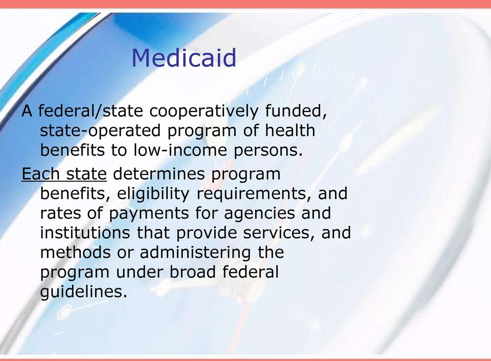 Each state determines program benefits, eligibility requirements, and rates of