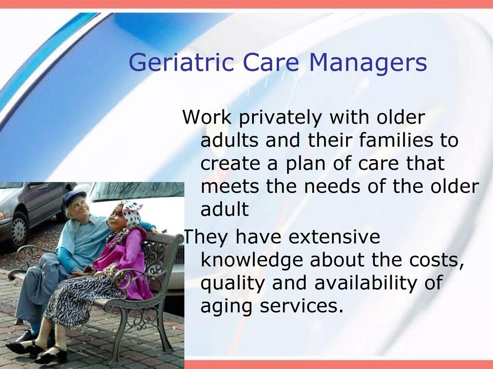 the needs of the older adult They have extensive