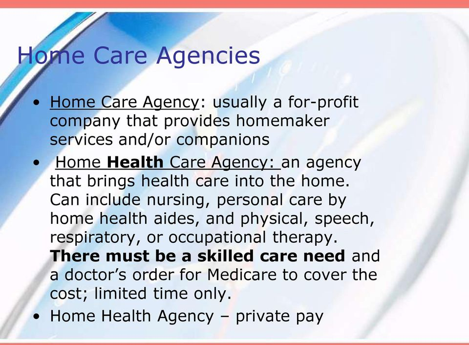 Can include nursing, personal care by home health aides, and physical, speech, respiratory, or occupational