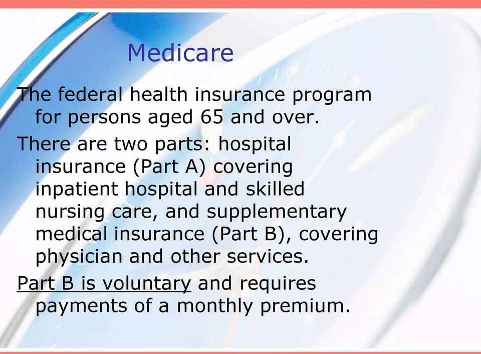 skilled nursing care, and supplementary medical insurance (Part B), covering