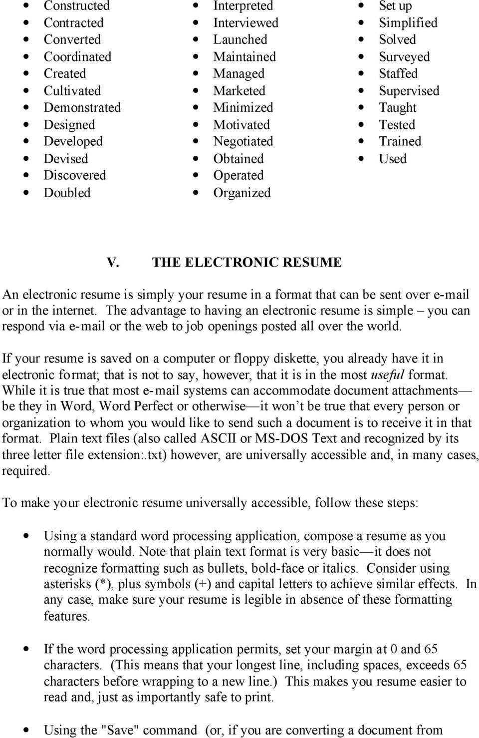 THE ELECTRONIC RESUME An electronic resume is simply your resume in a format that can be sent over e-mail or in the internet.
