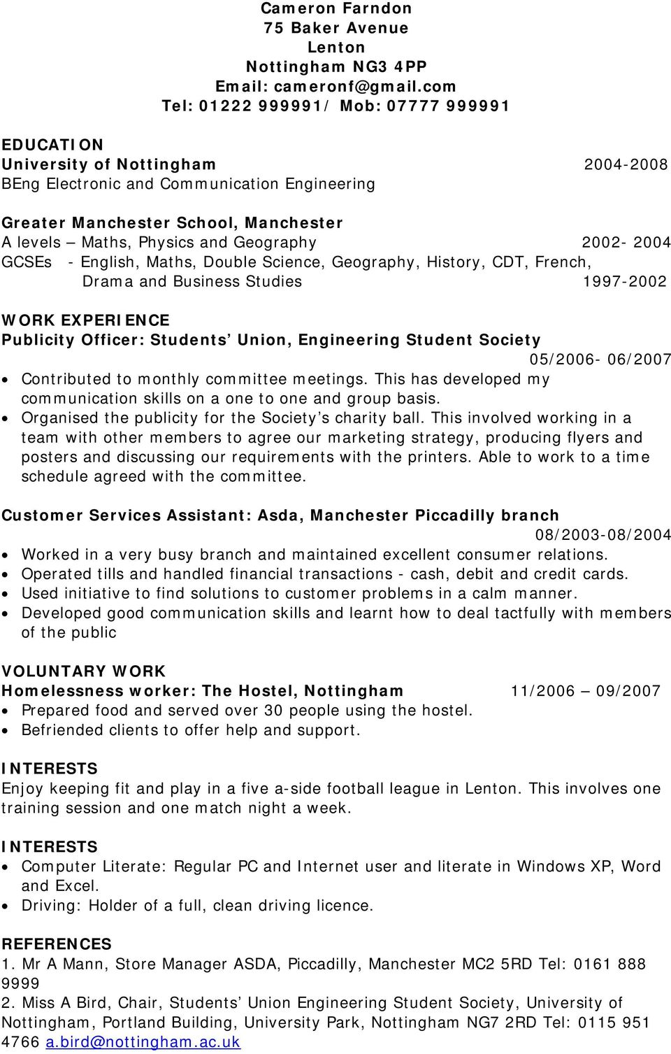 Geography 2002-2004 GCSEs - English, Maths, Double Science, Geography, History, CDT, French, Drama and Business Studies 1997-2002 WORK EXPERIENCE Publicity Officer: Students Union, Engineering