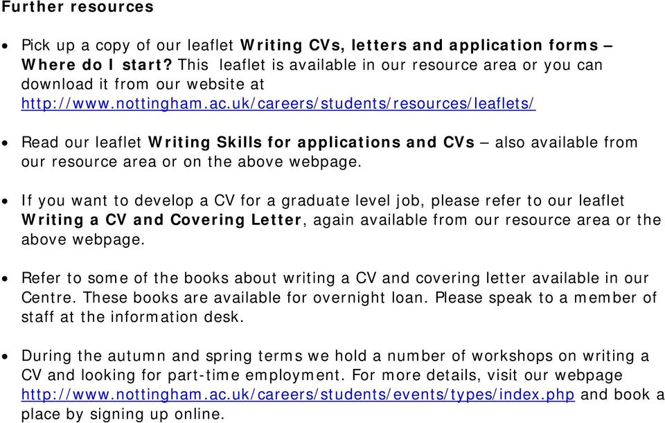uk/careers/students/resources/leaflets/ Read our leaflet Writing Skills for applications and CVs also available from our resource area or on the above webpage.
