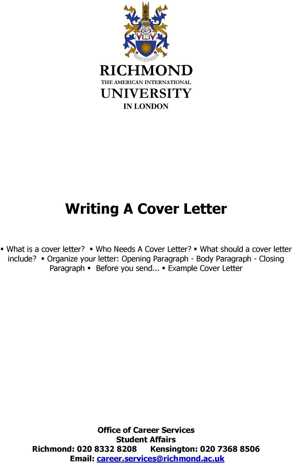 Organize your letter: Opening Paragraph - Body Paragraph - Closing Paragraph Before you send.