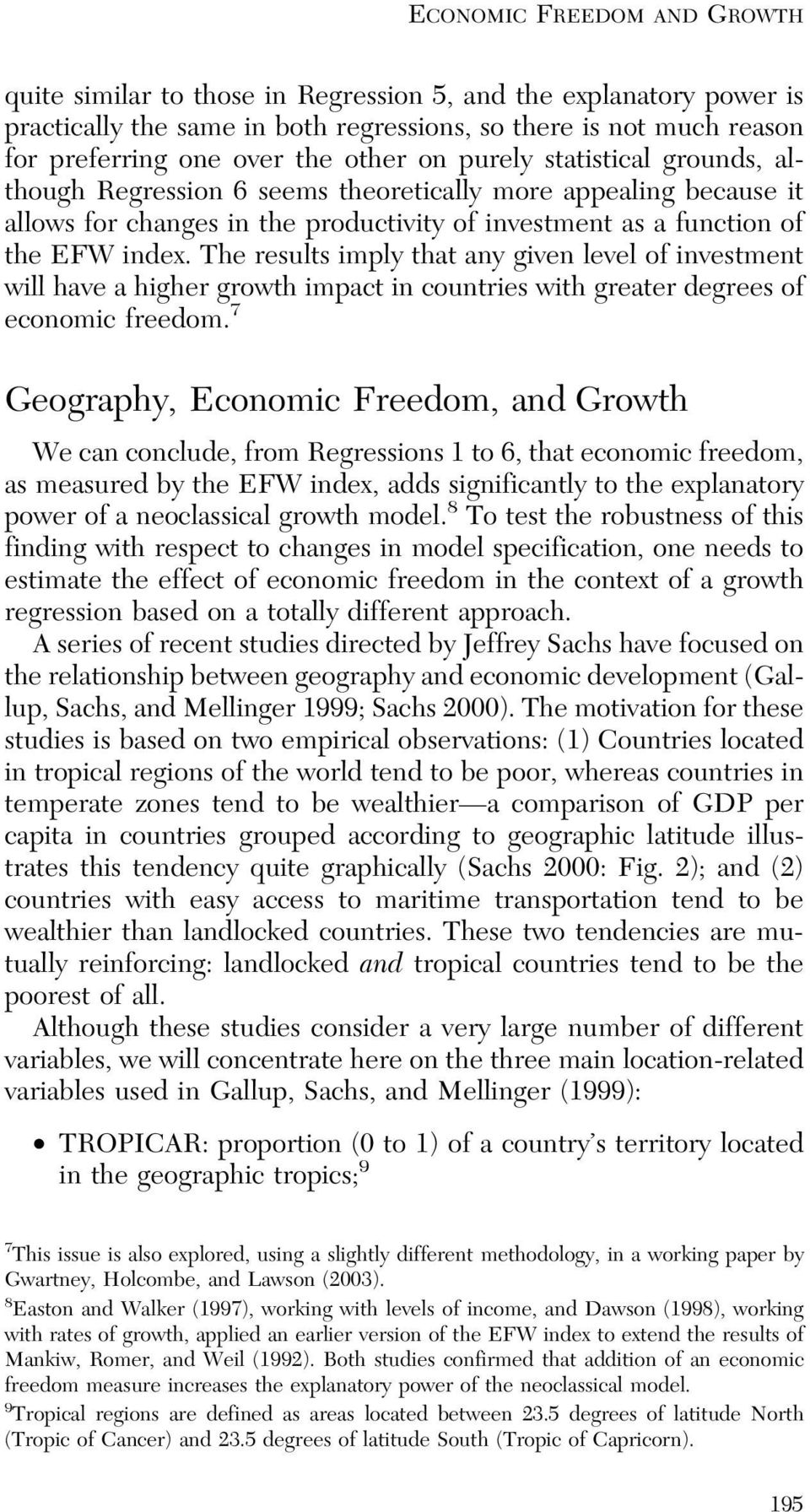 The results imply that any given level of investment will have a higher growth impact in countries with greater degrees of economic freedom.