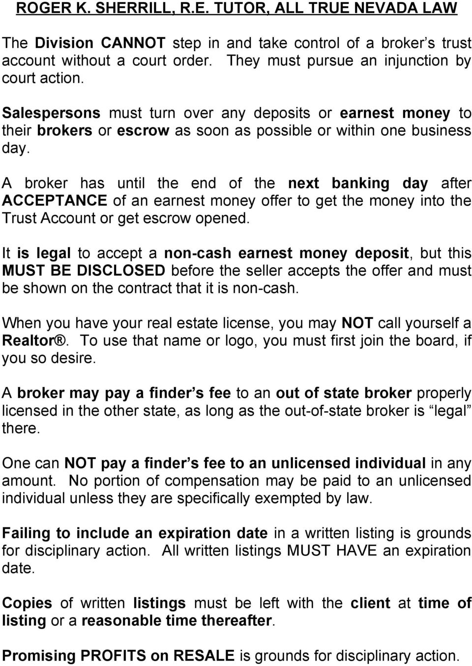 A broker has until the end of the next banking day after ACCEPTANCE of an earnest money offer to get the money into the Trust Account or get escrow opened.