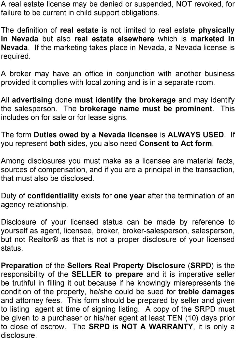 If the marketing takes place in Nevada, a Nevada license is required. A broker may have an office in conjunction with another business provided it complies with local zoning and is in a separate room.